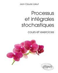 Processus et intégrales stochastiques : cours et exercices