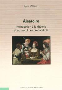 Aléatoire : introduction à la théorie et au calcul des probabilités
