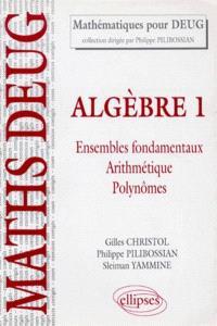 Algèbre. Volume 1, Ensembles fondamentaux : arithmétique, polynome