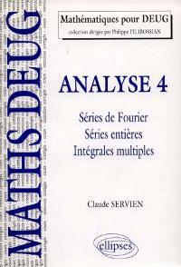 Analyse. Volume 4, Séries de Fourier, séries entières, intégrales multiples : cours et exercices corrigés