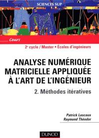 Analyse numérique matricielle appliquée à l'art de l'ingénieur. Volume 2, Méthodes itératives