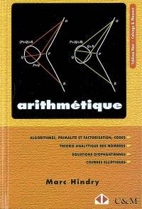 Arithmétique : primalité et codes, théorie analytique des nombres, équations diophantiennes, courbes elliptiques