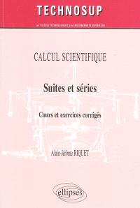 Calcul scientifique : suites et séries : cours et exercices corrigés