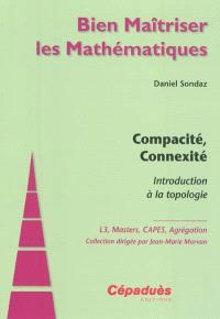 Compacité, connexité : introduction à la topologie : L3, masters, CAPES, agrégation