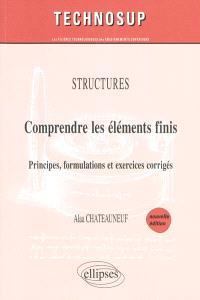 Comprendre les éléments finis : principes, formulations et exercices corrigés : structures