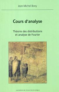 Cours d'analyse : théorie des distributions et analyse de Fourier