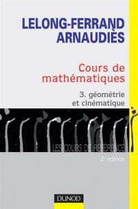 Cours de mathématiques. Volume 3, Géométrie et cinématique : cours et exercices corrigés