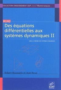 Des équations différentielles aux systèmes dynamiques. Volume 2, Vers la théorie des systèmes dynamiques