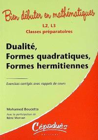 Dualité, formes quadratiques, formes hermitiennes : L2, L3, classes préparatoires