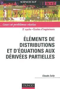 Eléments de distributions et d'équations aux dérivées partielles : cours et problèmes résolus