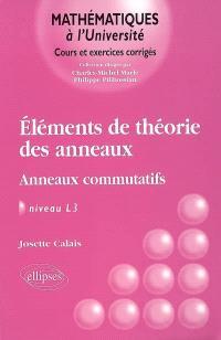 Eléments de théorie des anneaux : anneaux commutatifs, niveau L3 : cours et exercices corrigés