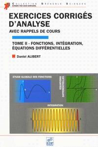 Exercices corrigés d'analyse : avec rappels de cours. Volume 2, Etude globale des fonctions, intégration, équations différentielles
