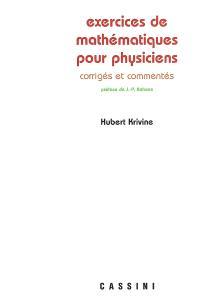 Exercices de mathématiques pour physiciens : corrigés et commentés