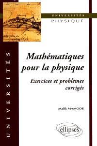 Exercices et problèmes corrigés de mathématiques pour la physique : 2e et 3e cycle, écoles d'ingénieurs, concours CAPES, agrégation