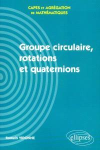 Groupe circulaire, rotations et quaternions : Capes et agrégation de mathématiques