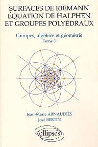 Groupes, algèbres et géométrie. Volume 3, Surfaces de Riemann, équation de Halphen et groupes polyédraux