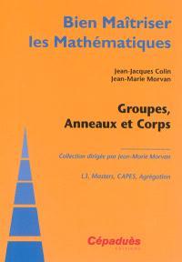 Groupes, anneaux et corps : L3, masters, Capes, agrégation