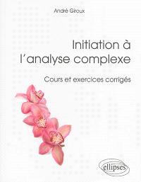 Initiation à l'analyse complexe : cours et exercices corrigés