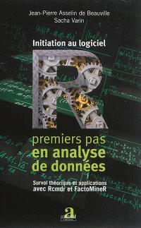 Initiation au logiciel R : premiers pas en analyse de données : survol théorique et applications avec Rcmdr et FactoMineR