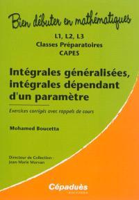 Intégrales généralisées, intégrales dépendant d'un paramètre : L1, L2, L3, classes préparatoires, Capes : exercices corrigés avec rappels de cours