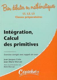 Intégration, calcul des primitives : L2, L3, classes préparatoires : exercices corrigés avec rappels de cours