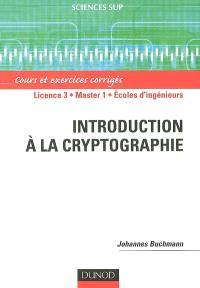 Introduction à la cryptographie : cours et exercices corrigés : licence 3, master 1, écoles d'ingénieurs