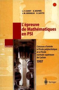 L'épreuve de mathématiques en PSI : concours d'entrée à l'Ecole polytechnique et à l'Ecole normale supérieure de Cachan 1997