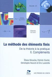 La méthode des éléments finis : de la théorie à la pratique. Volume II, Compléments