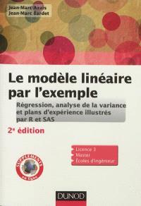 Le modèle linéaire par l'exemple : régression, analyse de la variance et plans d'expérience illustrés par R et SAS : licence 3, master, écoles d'ingénieur