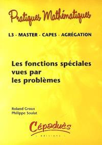 Les fonctions spéciales vues par les problèmes : L3, master, Capes, agrégation