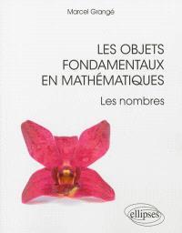 Les objets fondamentaux en mathématiques : les nombres
