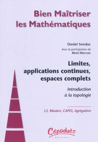 Limites, applications continues, espaces complets : introduction à la topologie : L3, masters, Capes, agrégation