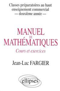 Manuel de mathématiques : cours et exercices : classes préparatoires au haut enseignement commercial, deuxième année