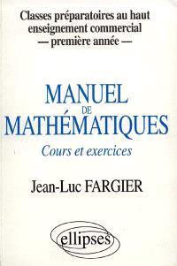 Manuel de mathématiques : cours et exercices : classes préparatoires au haut enseignement commercial, première année