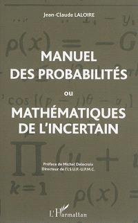 Manuel des probabilités ou Mathématiques de l'incertain : statistique descriptive, calcul des probabilités