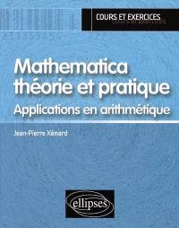 Mathematica théorie et pratique : applications en arithmétique : cours & exercices