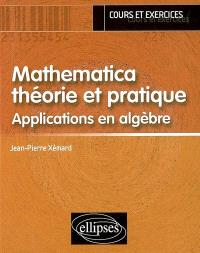 Mathematica, théorie et pratique : applications en algèbre