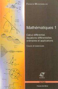 Mathématiques. Volume 1, Calcul différentiel, équations différentielles ordinaires et applications : cours et exercices
