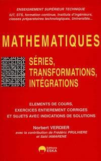 Mathématiques. Volume 2, Séries, transformations, intégrations : éléments de cours, exercices entièrement corrigés et sujets avec indications de solutions