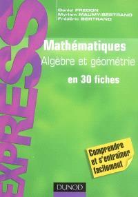 Mathématiques : algèbre et géométrie en 30 fiches