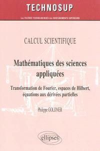 Mathématiques des sciences appliquées : transformation de Fourier, espaces de Hilbert, équations aux dérivées partielles : calcul scientifique