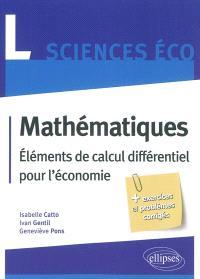 Mathématiques L sciences éco : éléments de calcul différentiel pour l'économie : + exercices et problèmes corrigés