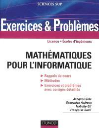 Mathématiques pour l'informatique : exercices et problèmes : licence, écoles d'ingénieurs