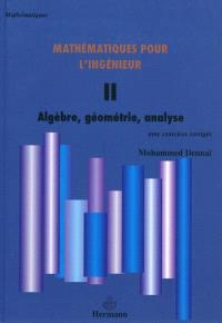 Mathématiques pour l'ingénieur. Volume 2, Algèbre, géométrie, analyse