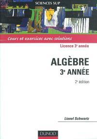 Mathématiques pour la licence. Volume 1, Algèbre 3e année : cours et exercices avec solutions