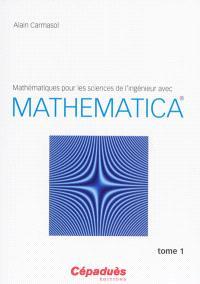 Mathématiques pour les sciences de l'ingénieur avec Mathematica. Volume 1