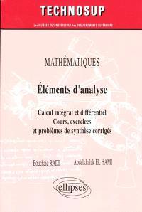 Mathématiques, éléments d'analyse : calcul intégral et différentiel, cours, exercices et problèmes de synthèse corrigés