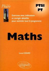 Maths PTSI, PT : exercices avec indications et corrigés détaillés pour assimiler tout le programme