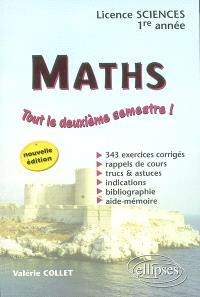 Maths, licence sciences, 1re année : tout le deuxième semestre ! : 343 exercices corrigés, rappels de cours, trucs & astuces, indications, bibliographie