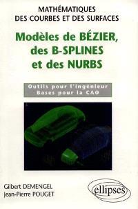 Modèles de Bézier, des B-Splines et des nurbs : mathématiques des courbes et des surfaces : outils pour l'ingénieur, bases pour la CAO